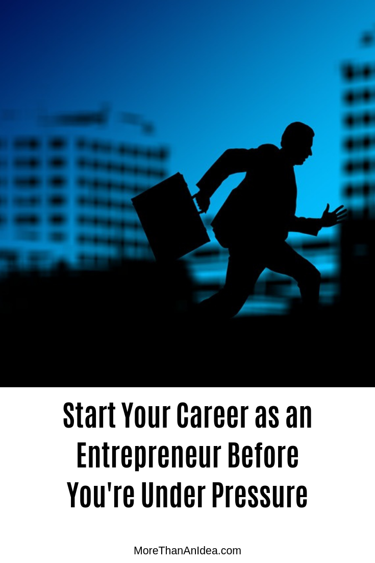 Start Your Career as an Entrepreneur Before You're Under Pressure